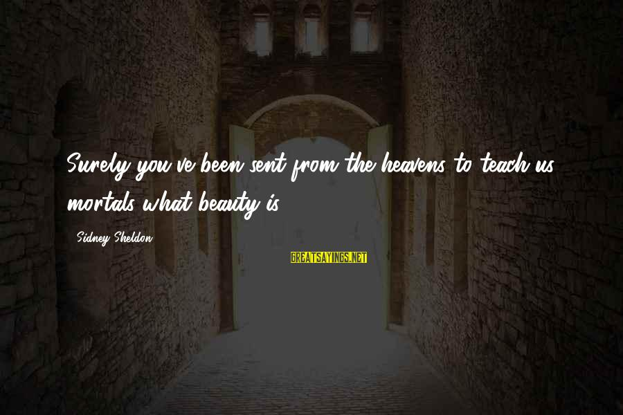 What Is Beauty Sayings By Sidney Sheldon: Surely you've been sent from the heavens to teach us mortals what beauty is.