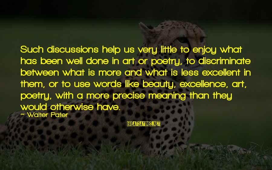 What Is Beauty Sayings By Walter Pater: Such discussions help us very little to enjoy what has been well done in art