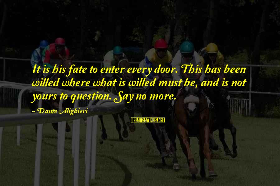What Is Yours Sayings By Dante Alighieri: It is his fate to enter every door. This has been willed where what is