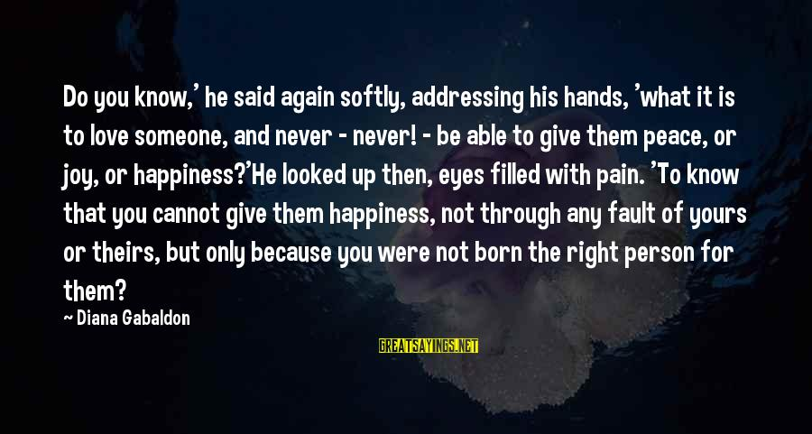 What Is Yours Sayings By Diana Gabaldon: Do you know,' he said again softly, addressing his hands, 'what it is to love