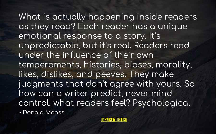 What Is Yours Sayings By Donald Maass: What is actually happening inside readers as they read? Each reader has a unique emotional