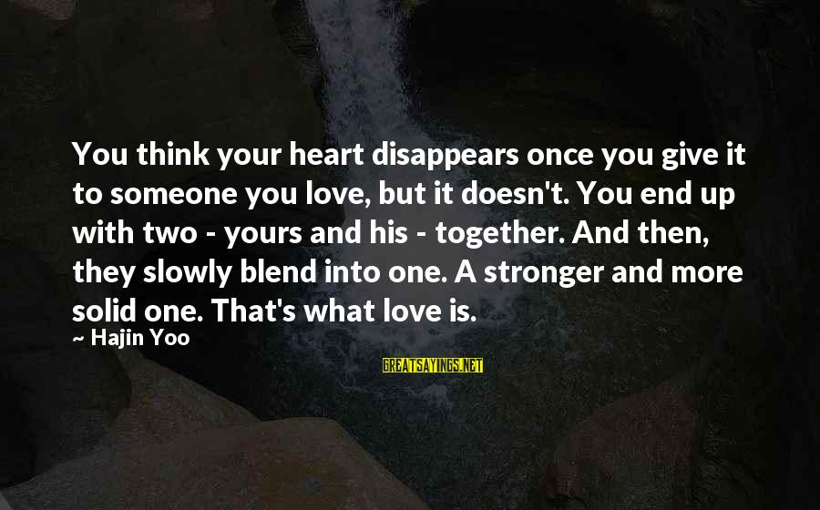 What Is Yours Sayings By Hajin Yoo: You think your heart disappears once you give it to someone you love, but it