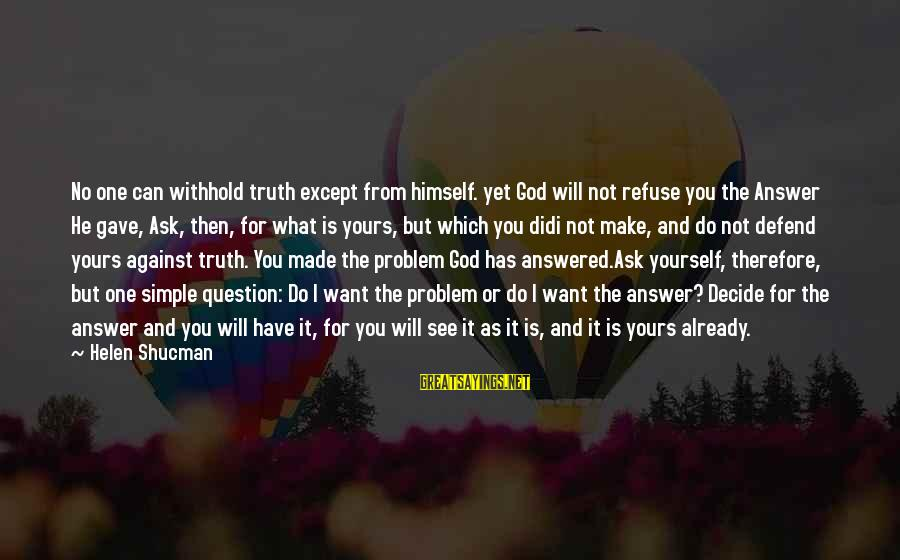 What Is Yours Sayings By Helen Shucman: No one can withhold truth except from himself. yet God will not refuse you the