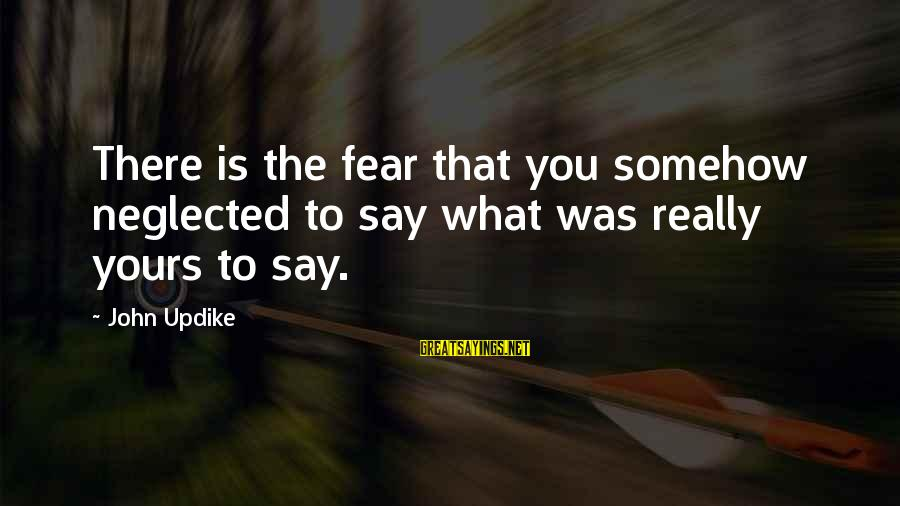 What Is Yours Sayings By John Updike: There is the fear that you somehow neglected to say what was really yours to