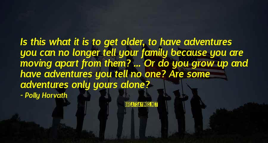 What Is Yours Sayings By Polly Horvath: Is this what it is to get older, to have adventures you can no longer