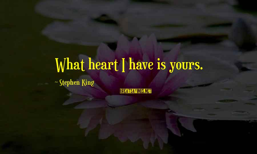 What Is Yours Sayings By Stephen King: What heart I have is yours.