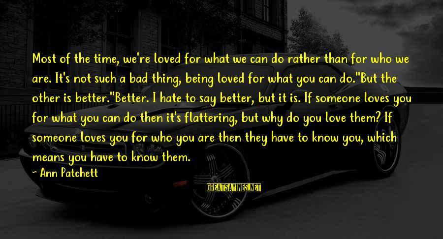 What Love Can Do Sayings By Ann Patchett: Most of the time, we're loved for what we can do rather than for who