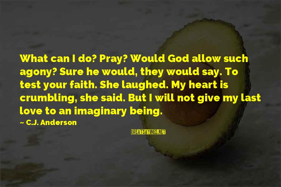 What Love Can Do Sayings By C.J. Anderson: What can I do? Pray? Would God allow such agony? Sure he would, they would
