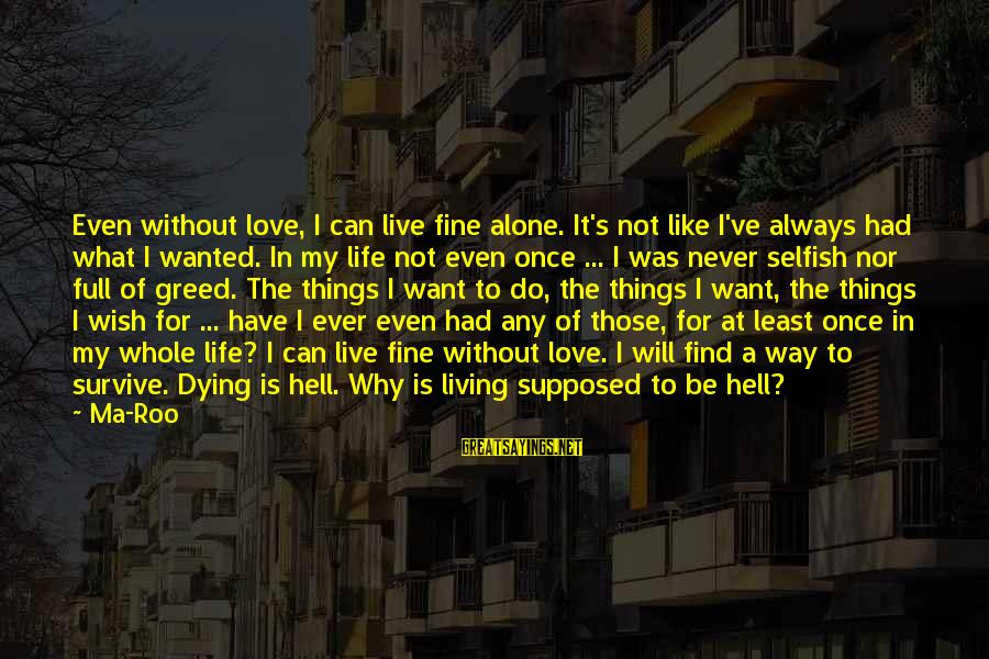 What Love Can Do Sayings By Ma-Roo: Even without love, I can live fine alone. It's not like I've always had what