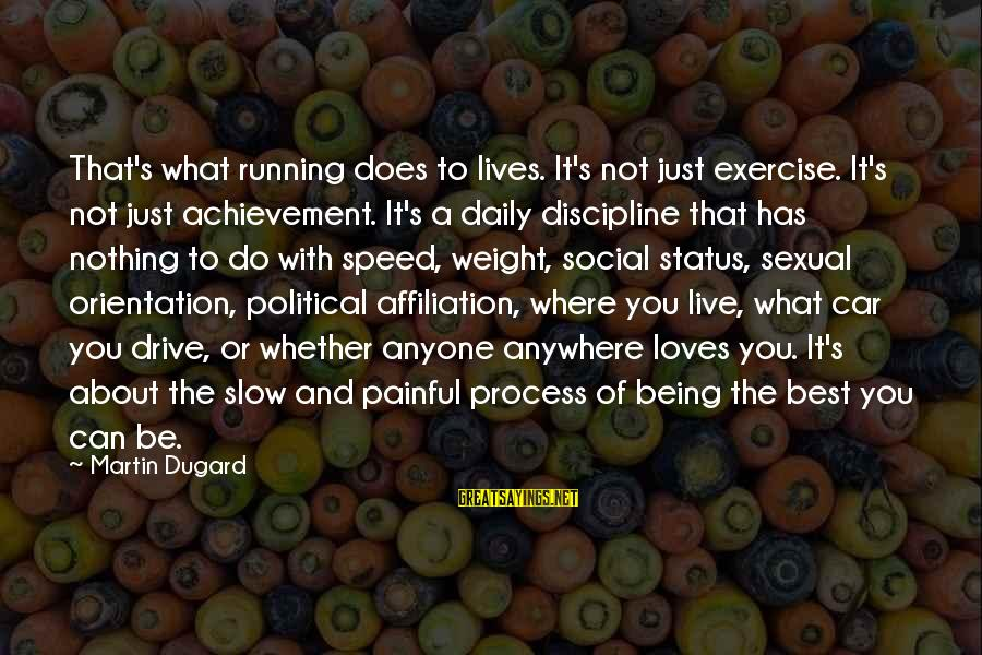 What Love Can Do Sayings By Martin Dugard: That's what running does to lives. It's not just exercise. It's not just achievement. It's