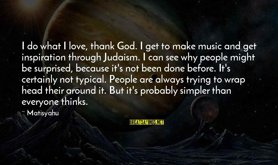 What Love Can Do Sayings By Matisyahu: I do what I love, thank God. I get to make music and get inspiration