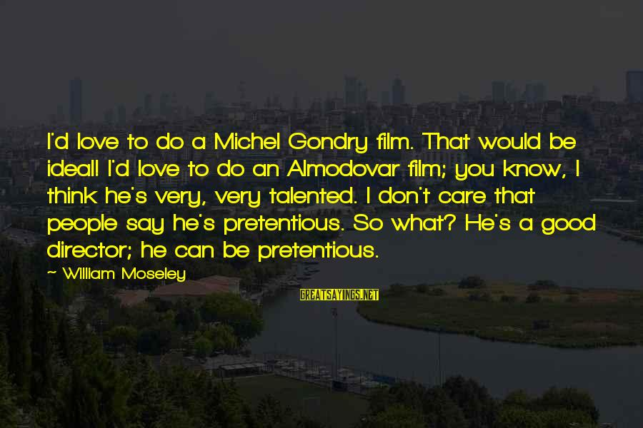 What Love Can Do Sayings By William Moseley: I'd love to do a Michel Gondry film. That would be ideal! I'd love to