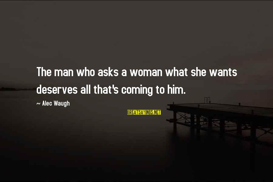 What She Deserves Sayings By Alec Waugh: The man who asks a woman what she wants deserves all that's coming to him.