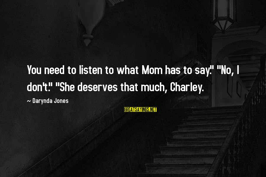 "What She Deserves Sayings By Darynda Jones: You need to listen to what Mom has to say."" ""No, I don't."" ""She deserves"