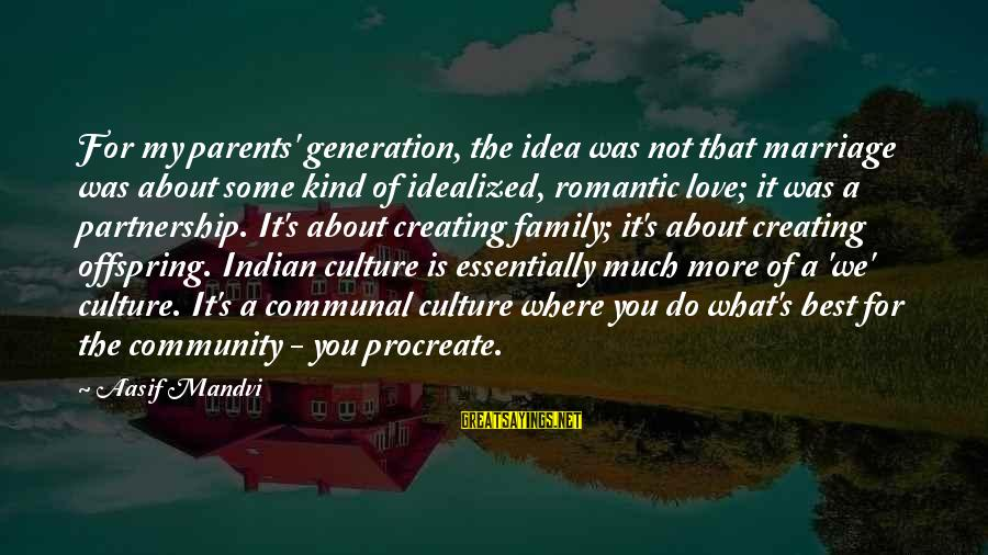 What We Do For Love Sayings By Aasif Mandvi: For my parents' generation, the idea was not that marriage was about some kind of