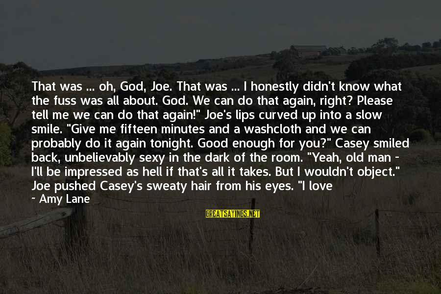 What We Do For Love Sayings By Amy Lane: That was ... oh, God, Joe. That was ... I honestly didn't know what the