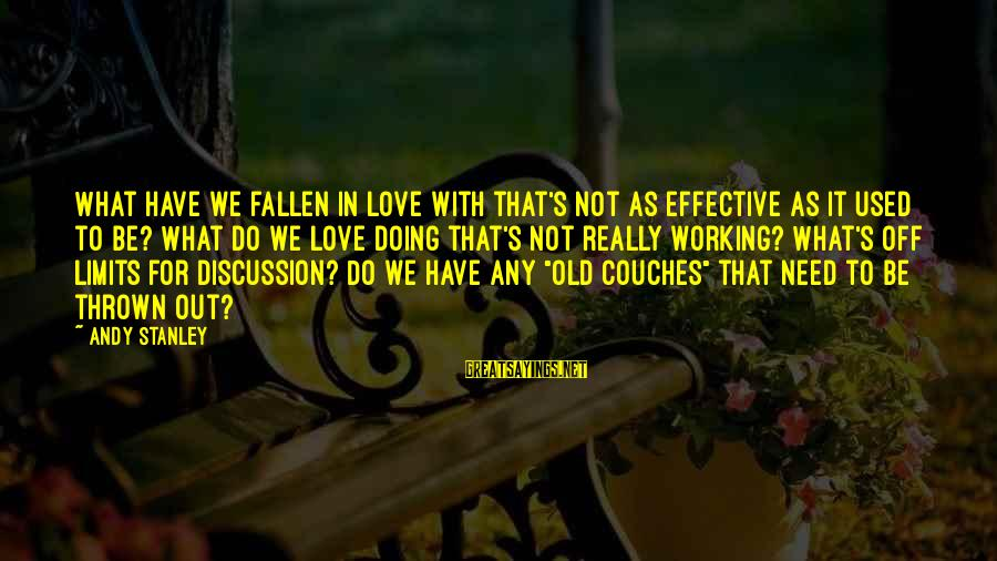 What We Do For Love Sayings By Andy Stanley: What have we fallen in love with that's not as effective as it used to
