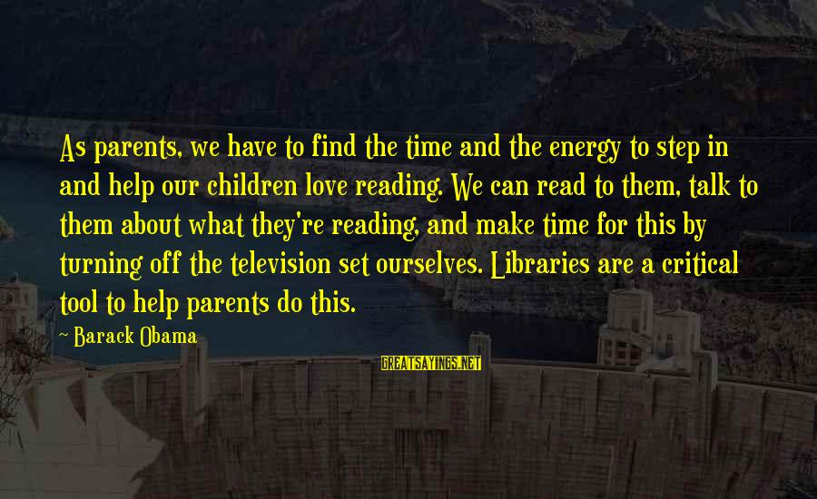What We Do For Love Sayings By Barack Obama: As parents, we have to find the time and the energy to step in and