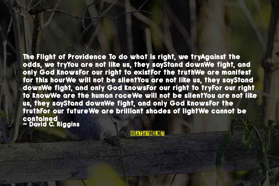 What We Do For Love Sayings By David C. Riggins: The Flight of Providence To do what is right, we tryAgainst the odds, we tryYou