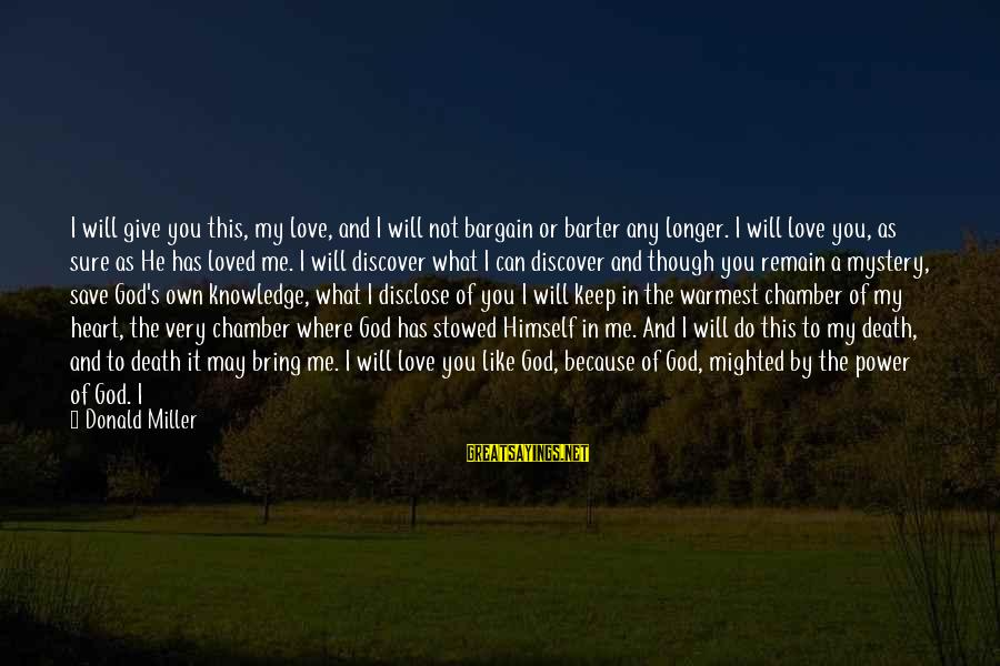 What We Do For Love Sayings By Donald Miller: I will give you this, my love, and I will not bargain or barter any
