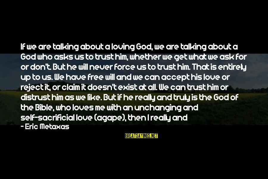 What We Do For Love Sayings By Eric Metaxas: If we are talking about a loving God, we are talking about a God who
