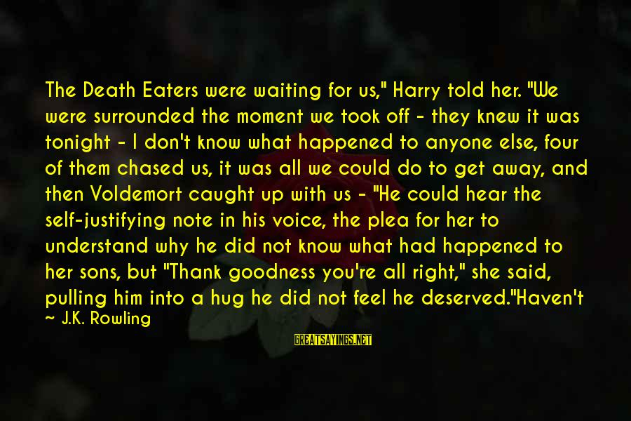 """What We Do For Love Sayings By J.K. Rowling: The Death Eaters were waiting for us,"""" Harry told her. """"We were surrounded the moment"""