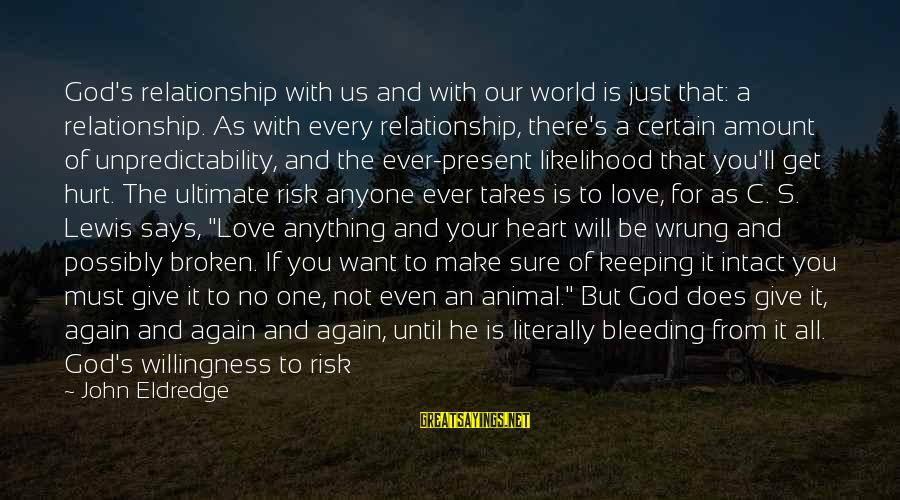 What We Do For Love Sayings By John Eldredge: God's relationship with us and with our world is just that: a relationship. As with