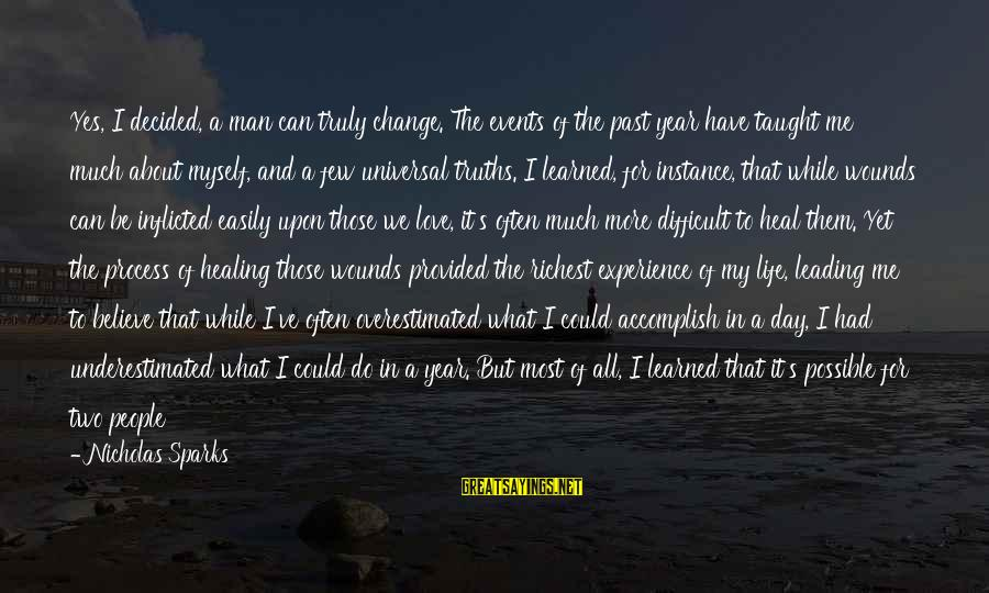 What We Do For Love Sayings By Nicholas Sparks: Yes, I decided, a man can truly change. The events of the past year have