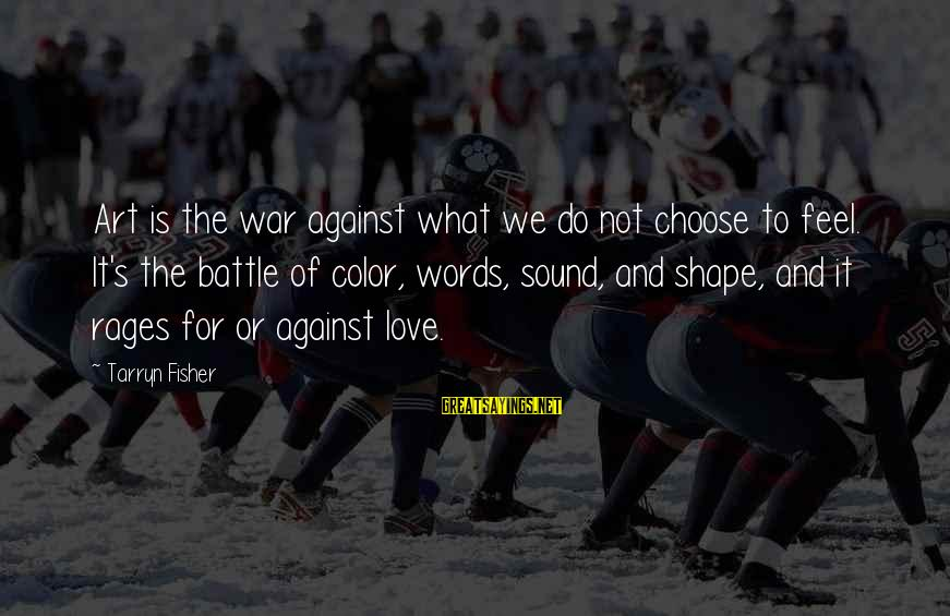 What We Do For Love Sayings By Tarryn Fisher: Art is the war against what we do not choose to feel. It's the battle
