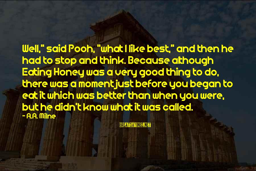 """What You Like To Do Sayings By A.A. Milne: Well,"""" said Pooh, """"what I like best,"""" and then he had to stop and think."""