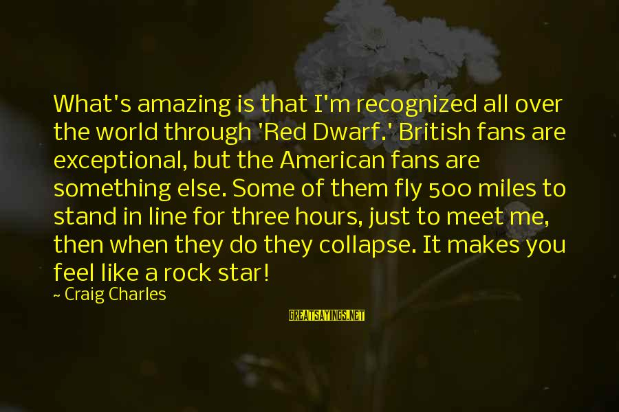 What You Like To Do Sayings By Craig Charles: What's amazing is that I'm recognized all over the world through 'Red Dwarf.' British fans