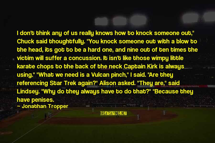 """What You Like To Do Sayings By Jonathan Tropper: I don't think any of us really knows how to knock someone out,"""" Chuck said"""