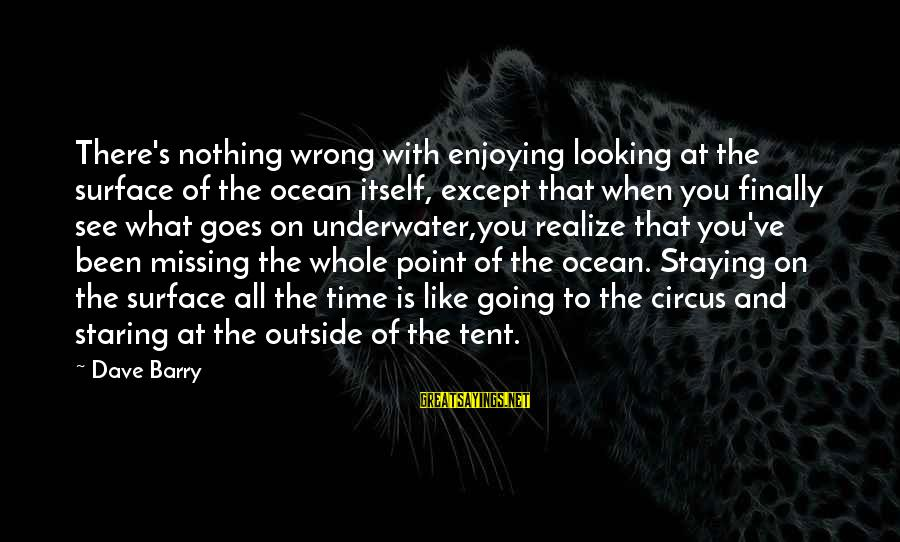 What You See On The Outside Sayings By Dave Barry: There's nothing wrong with enjoying looking at the surface of the ocean itself, except that