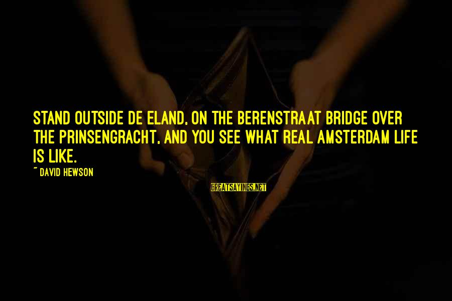 What You See On The Outside Sayings By David Hewson: Stand outside De Eland, on the Berenstraat Bridge over the Prinsengracht, and you see what