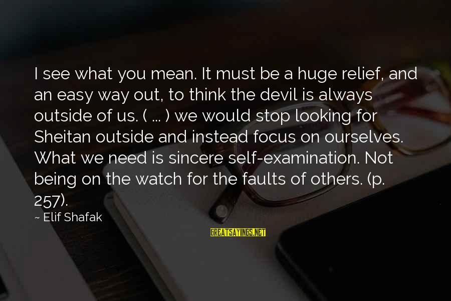 What You See On The Outside Sayings By Elif Shafak: I see what you mean. It must be a huge relief, and an easy way