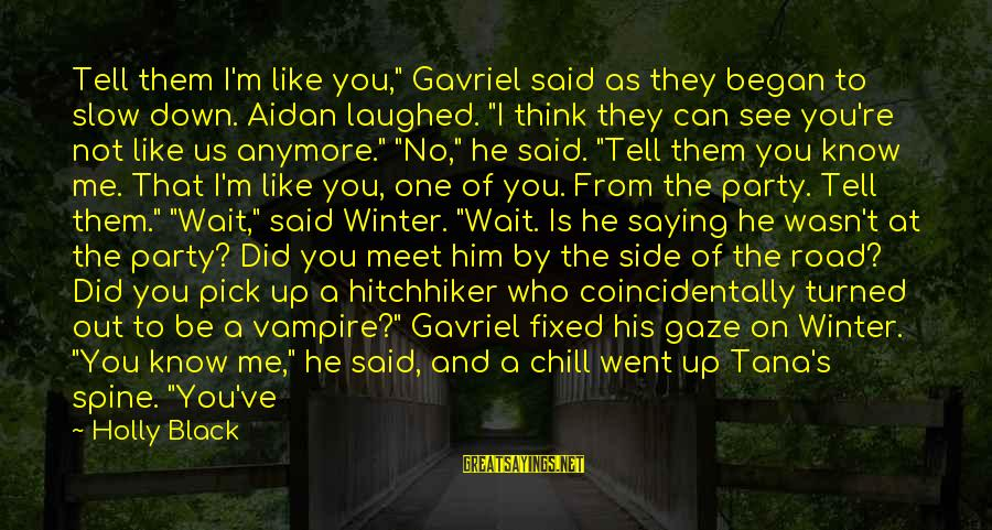 """What You See On The Outside Sayings By Holly Black: Tell them I'm like you,"""" Gavriel said as they began to slow down. Aidan laughed."""