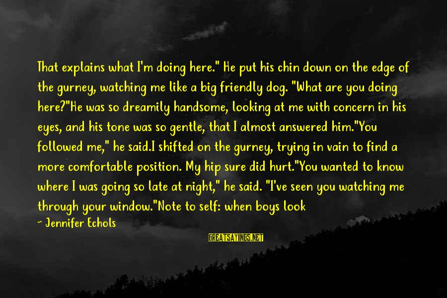 """What You See On The Outside Sayings By Jennifer Echols: That explains what I'm doing here."""" He put his chin down on the edge of"""