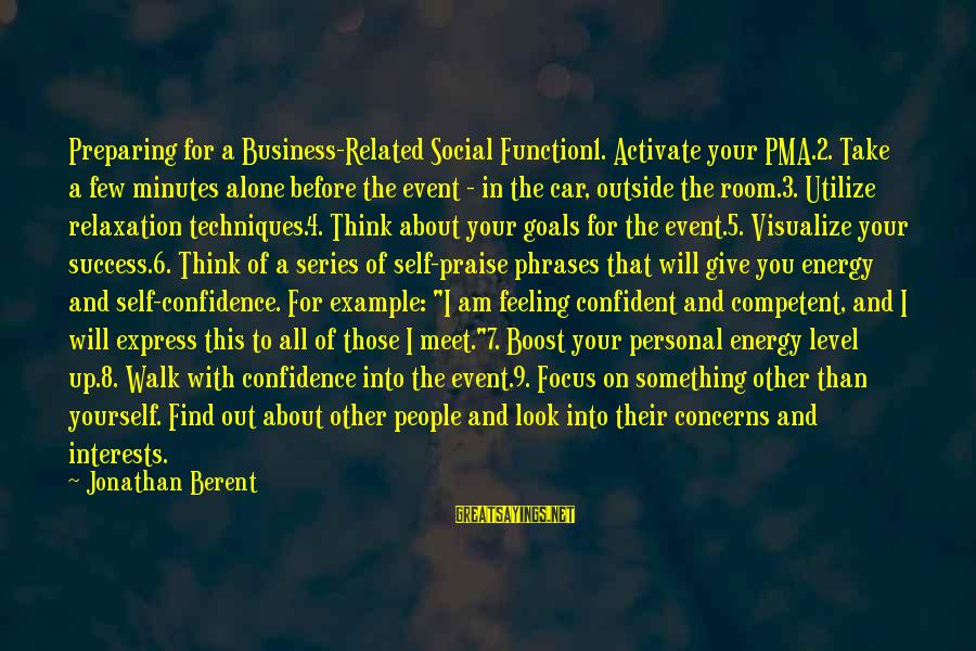 What You See On The Outside Sayings By Jonathan Berent: Preparing for a Business-Related Social Function1. Activate your PMA.2. Take a few minutes alone before