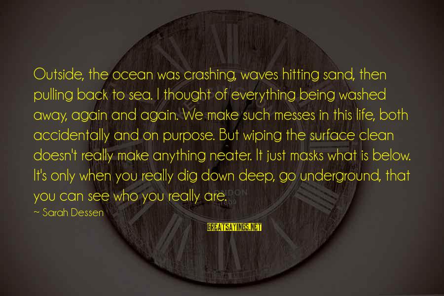What You See On The Outside Sayings By Sarah Dessen: Outside, the ocean was crashing, waves hitting sand, then pulling back to sea. I thought