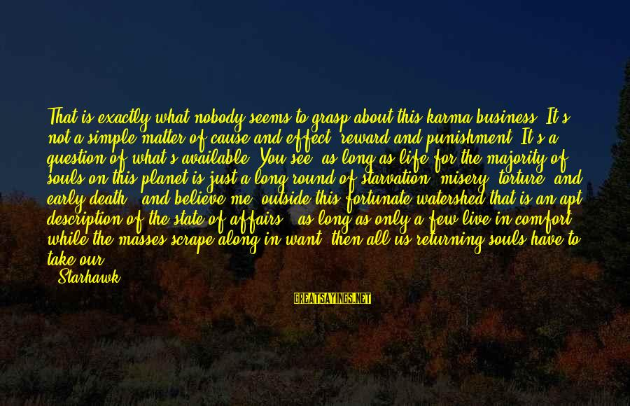 What You See On The Outside Sayings By Starhawk: That is exactly what nobody seems to grasp about this karma business. It's not a