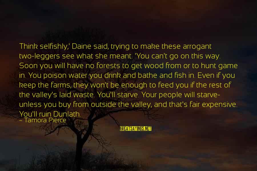 What You See On The Outside Sayings By Tamora Pierce: Think selfishly,' Daine said, trying to make these arrogant two-leggers see what she meant. 'You