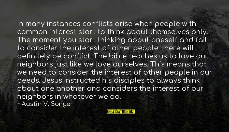 Whatever Love Means Sayings By Austin V. Songer: In many instances conflicts arise when people with common interest start to think about themselves
