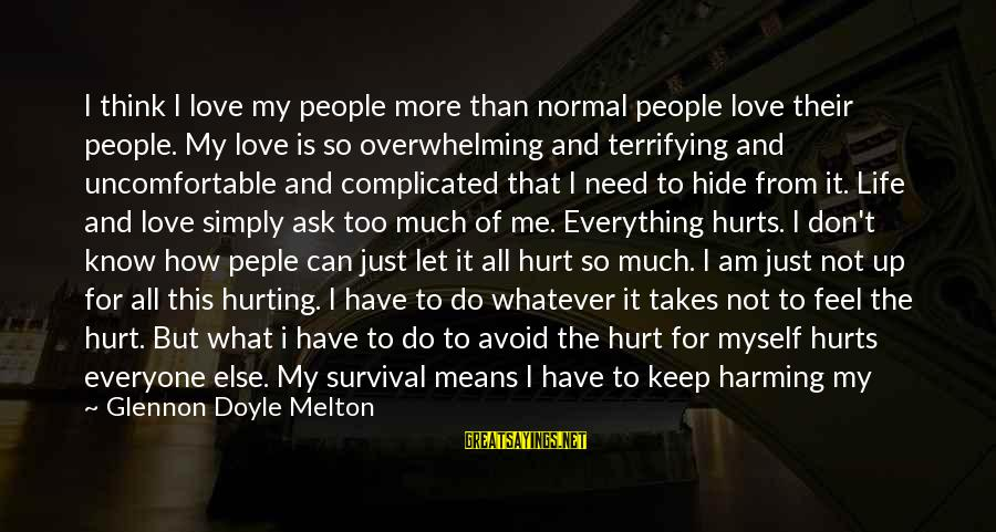 Whatever Love Means Sayings By Glennon Doyle Melton: I think I love my people more than normal people love their people. My love