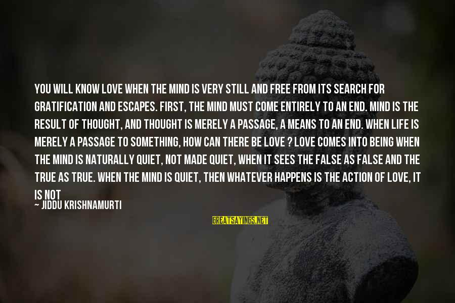 Whatever Love Means Sayings By Jiddu Krishnamurti: You will know love when the mind is very still and free from its search