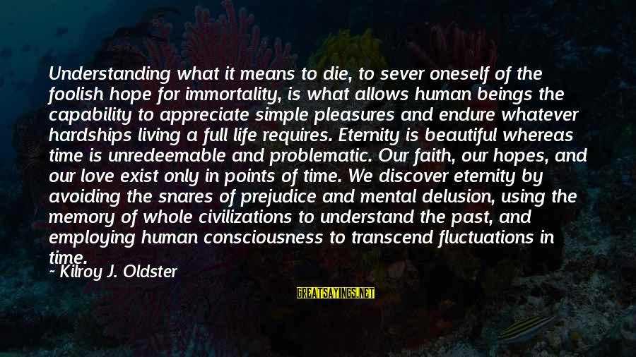 Whatever Love Means Sayings By Kilroy J. Oldster: Understanding what it means to die, to sever oneself of the foolish hope for immortality,