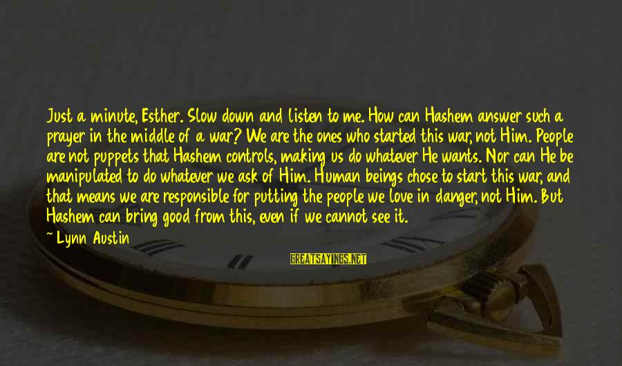 Whatever Love Means Sayings By Lynn Austin: Just a minute, Esther. Slow down and listen to me. How can Hashem answer such
