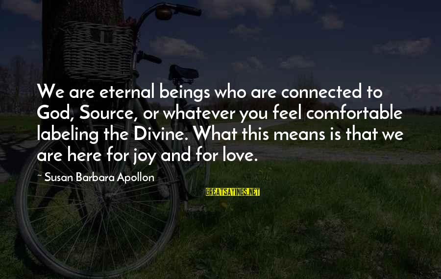 Whatever Love Means Sayings By Susan Barbara Apollon: We are eternal beings who are connected to God, Source, or whatever you feel comfortable