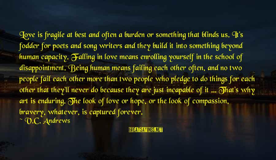Whatever Love Means Sayings By V.C. Andrews: Love is fragile at best and often a burden or something that blinds us. It's