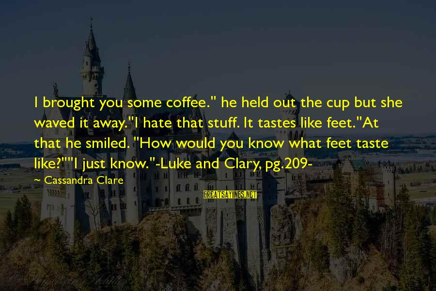 """Whatsapp Status On Love Sayings By Cassandra Clare: I brought you some coffee."""" he held out the cup but she waved it away.""""I"""