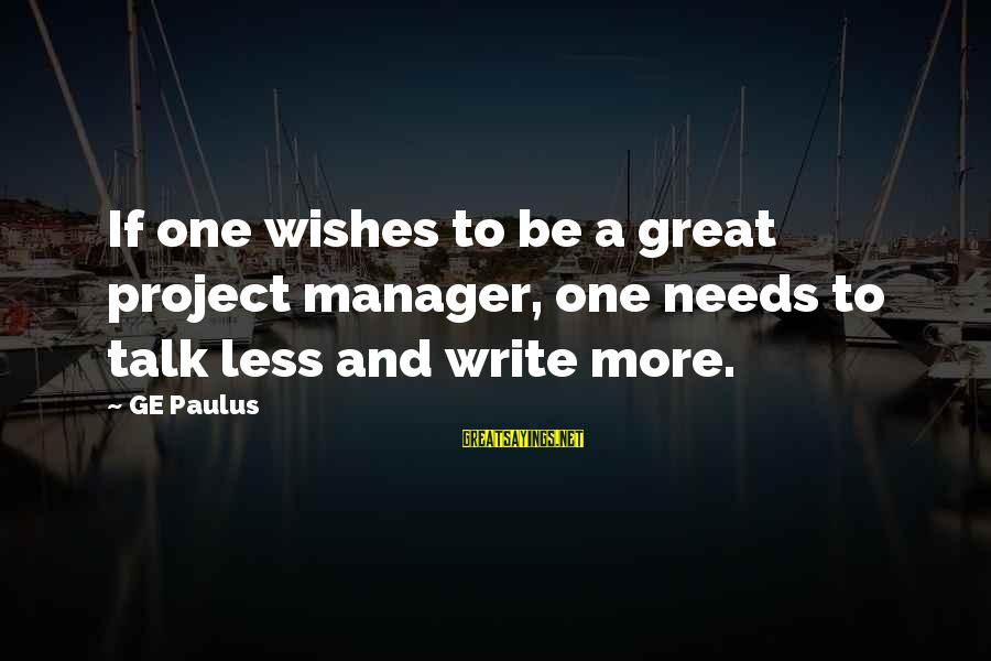 Wheelbase Sayings By GE Paulus: If one wishes to be a great project manager, one needs to talk less and